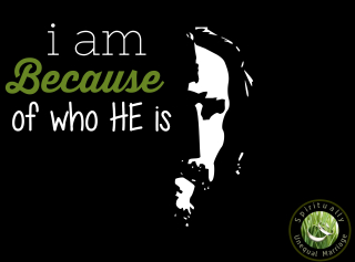 I am because of who HE is